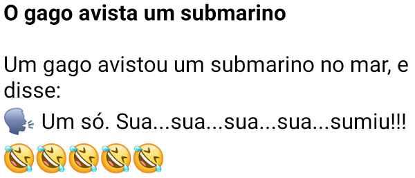 O gago e o submarino. O gago tinha avistado um submarino em alto mar, porém não conseguiu falar a tempo....