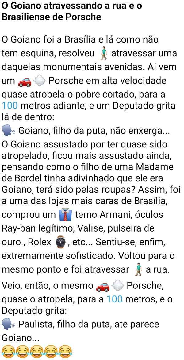 O goiano atravessando a rua e o Brasiliense de Porsche. O goiano foi a Brasília e lá como não tem esquina, resolveu atravessar a avenida....