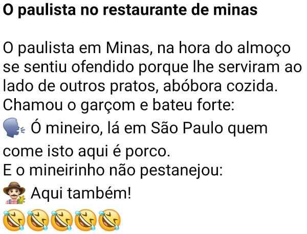 O paulista no restaurante de minas. O paulista estava almoçando em um restaurante de Minas Gerais, quando chamou o garçom e disse....