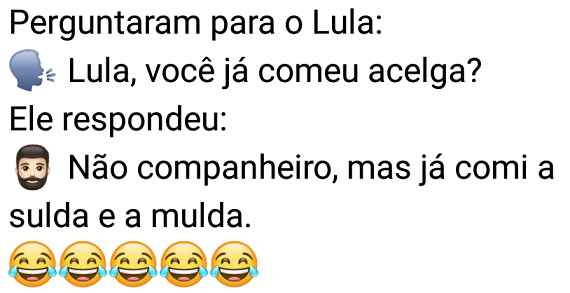 Perguntaram para o Lula. Perguntaram para o Lula se ele já comeu acelga....