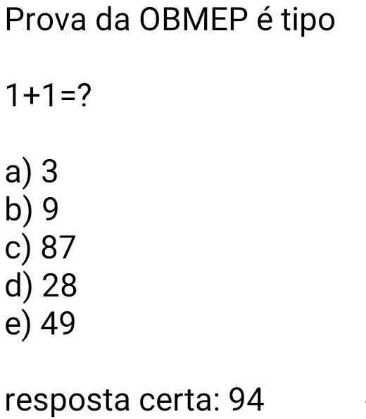 Prova da OBMEP. Prova da OBMEP (Olimpíada Brasileira de Matemática das Escolas Públicas) é tipo assim....