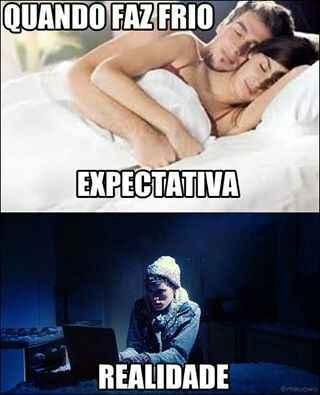 Quando faz frio: expectativa vs realidade. Quando faz frio a vontade é ter aquela pessoal especial na cama, pra dormir agarradinho, mas a realidade é bem diferente....