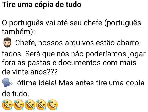 Tire uma cópia de tudo. Um português chega para o outro e pergunta o que fazer com os documentos muito antigos....