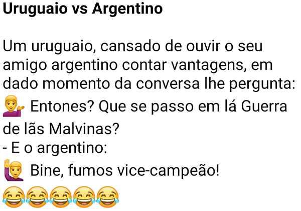 Uruguaio vs Argentino. Um uruguaio, cansado de ouvir o seu amigo argentino contar vantagens, resolve perguntar....