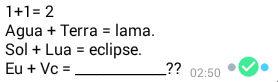 Eu mais você...?. Se 1+1 = 2, Agua + terra = lama, sol + lua = eclipse... eu + vc...?.