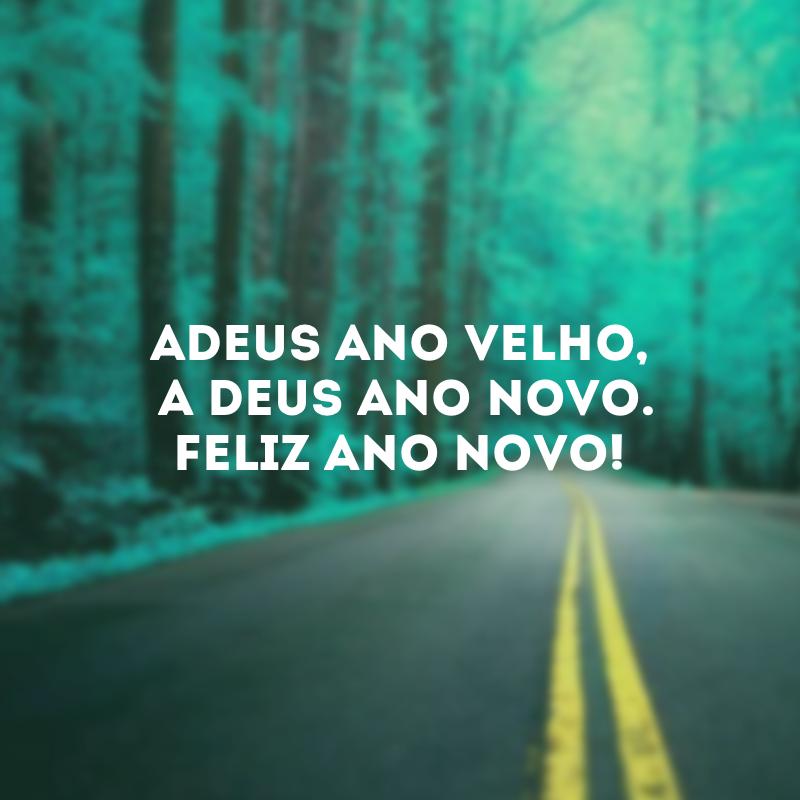Adeus ano velho, feliz ano novo!. Adeus ano velho, A Deus ano novo! Feliz ano novo!.