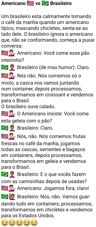 Americano vs brasileiro. Um brasileiro estava lá tomando seu café, quando chega um típico americano perguntando....