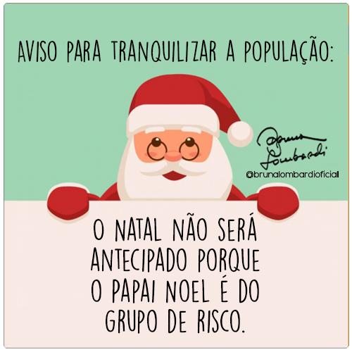 Aviso para tranquilizar a população. Aviso para tranquilizar a população: O natal não será antecipado porque o Papai Noel é do grupo de risco..