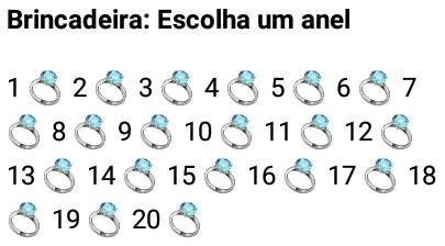 Brincadeira: Escolha um anel. Nova brincadeira, escolha um anel.