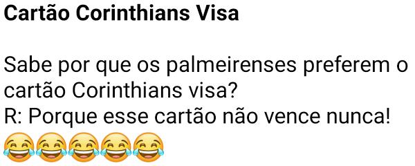 Cartão Corinthians Visa. Sabe por que os palmeirenses preferem o cartão Corinthians Visa?.