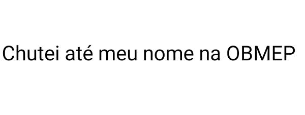 Chutei até meu nome na OBMEP. Chutei até meu nome na prova da OBMEP (Olimpíada Brasileira de Matemática das Escolas Públicas).