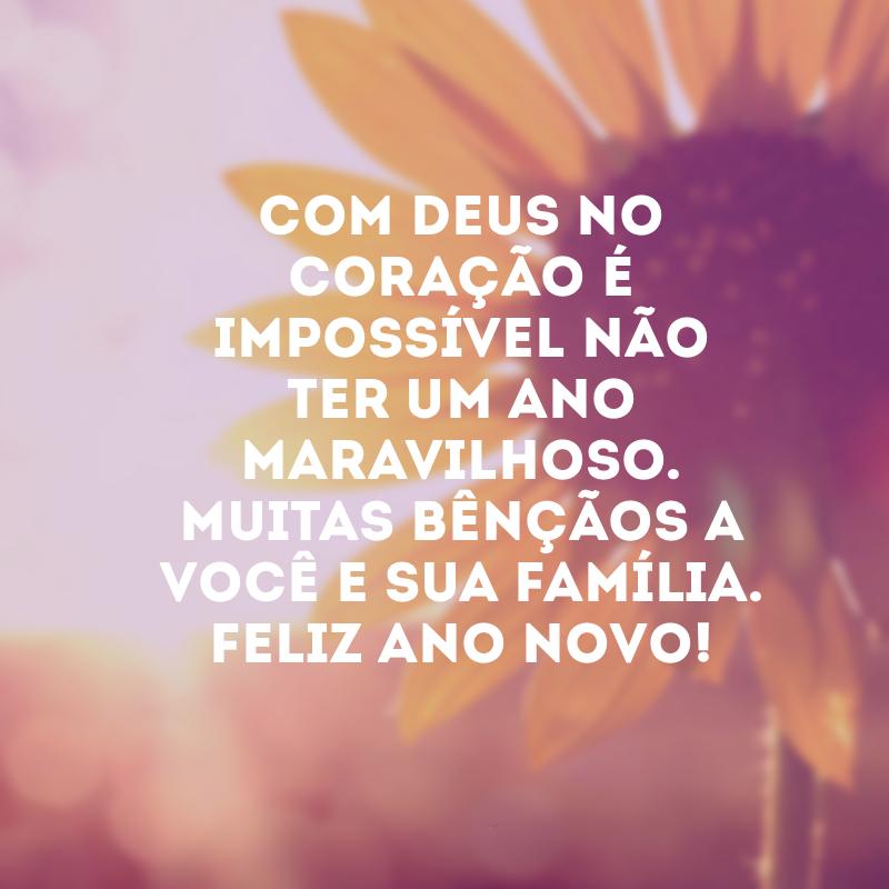 Com Deus no coração é impossível não ter um ano maravilhoso. Feliz Ano Novo!. Com Deus no coração é impossível não ter um ano maravilhoso. Muitas bênçãos a você e sua família! Feliz Ano Novo!.