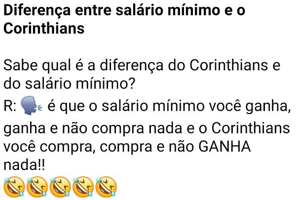 Diferença entre salário mínimo e o Corinthians. Sabe qual é a diferença do Corinthians e do salário mínimo.