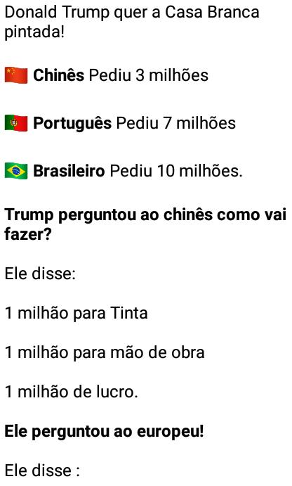 Donald Trump quer a Casa Branca pintada.... Daí o chinês pediu 3 milhões, o português 7 e o brasileiro....