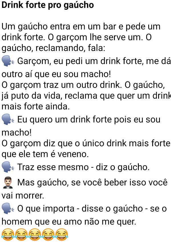 Drink forte pro gaúcho. Um gaúcho (lá de Pelotas) entra em um bar e pede um drink forte....