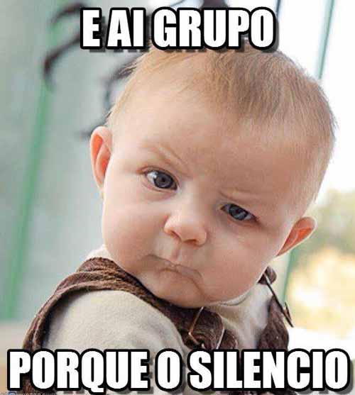 E aí grupo, por quê o silêncio?. Vamos animar esse grupo, pessoal?.