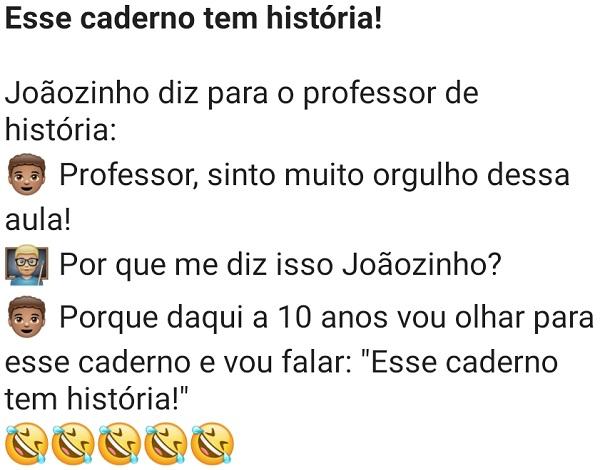 Esse caderno tem história!. Joãozinho fala com o professor que tem muito orgulho da aula....