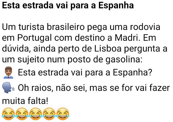 Esta estrada vai para a Espanha. Um turista brasileiro quer ir até Madri, ele pergunta para um português se a estrada via até a Espanha....
