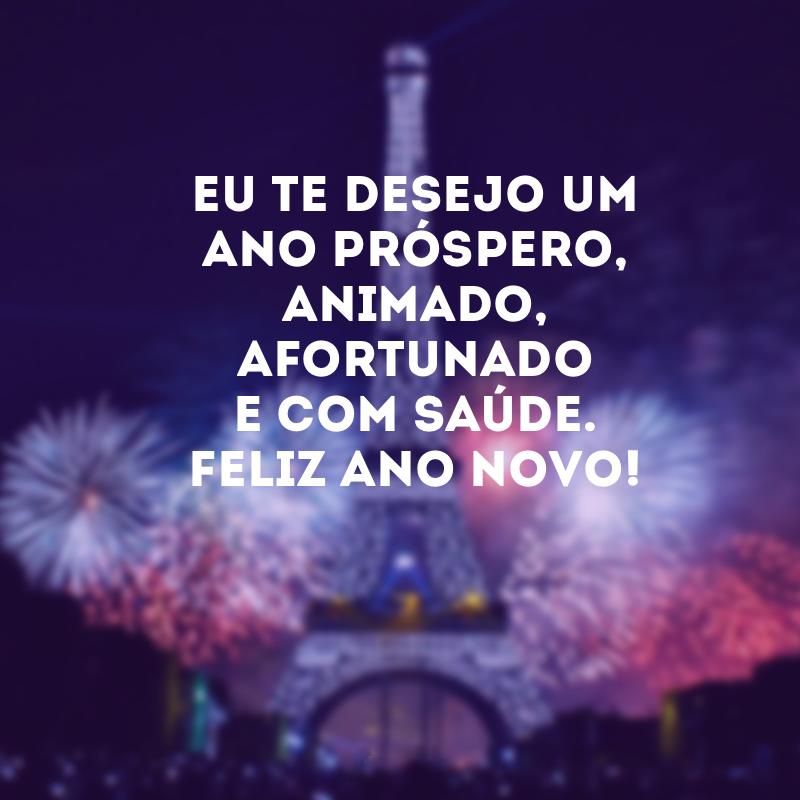 Eu te desejo um . Eu te desejo um ano próspero, animado, afortunado e com saúde. Feliz Ano Novo!.