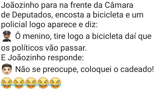 Joãozinho na câmara de deputados. Joãozinho parou na câmara de deputados e encostou a bicicleta quando um policial apareceu e disse....