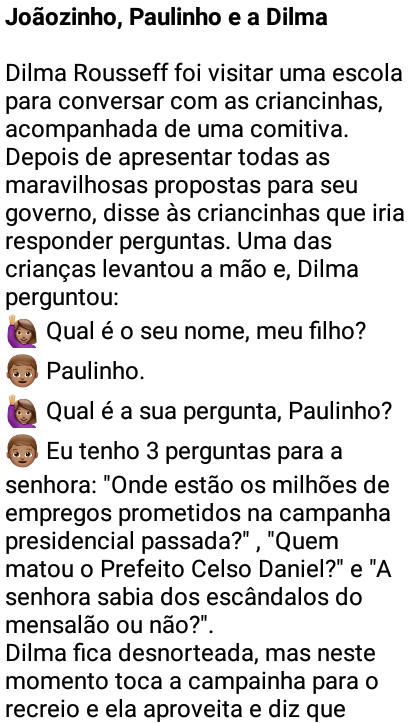 Joãozinho, Paulinho e a Dilma. Joãozinho de novo... esse garoto fez perguntas embarassosas para Dilma, eta garoto esperto!.