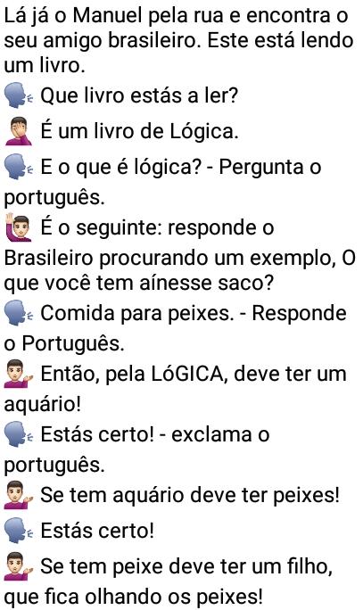 O portugues entendedor de lógica. Lá já o Manuel pela rua e encontra o seu amigo brasileiro. Este está lendo um livro....