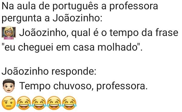 Joãozinho, qual é o tempo da frase?. Na aula de português, a professora pergunta para o joãozinho qual é o tempo de uma frase, veja a resposta....