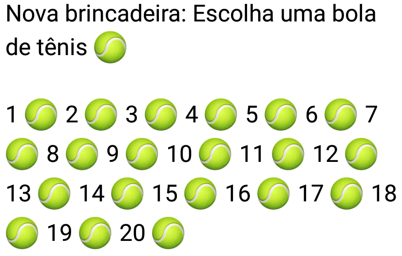 Nova brincadeira: Escolha uma bola de tênis. Nova brincadeira para animar os grupos e enviar para seus contatos, escolha uma bola!.