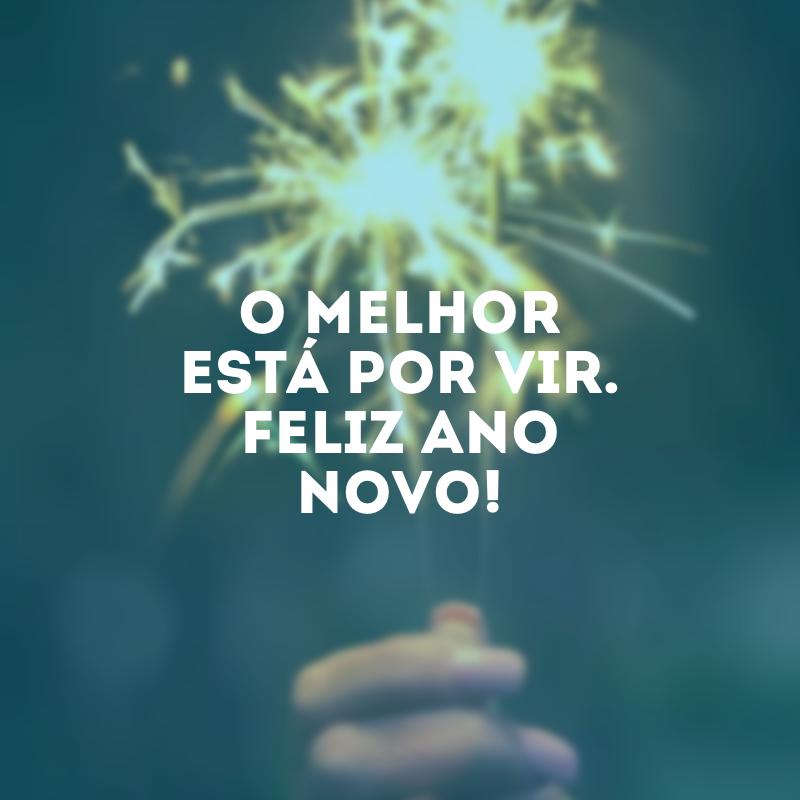 O melhor está por vir. Feliz Ano Novo!. O melhor está por vir. Feliz Ano Novo!.
