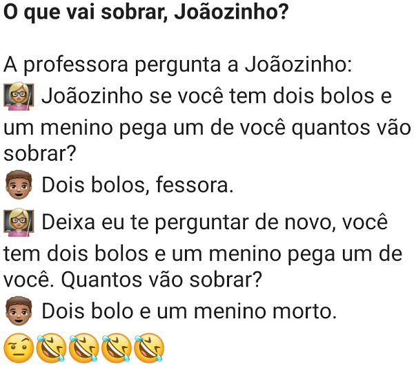 O que vai sobrar, Joãozinho?. A professora de matemática estava perguntando para a classe, sobre soma e diferença....