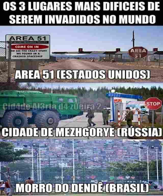 Os 3 lugares mais dificeis de serem invadidos. Já imaginou o quão dificil é invadir a Area 51 (EUA) ou a Cidade de Mezhgorye (Rússia)... e o Morro do Dendé.