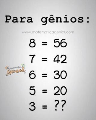 Consegue encontra a resposta?. Se 8 = 56, 7 = 42, 6 = 30, 5 = 20, 3 = ??....