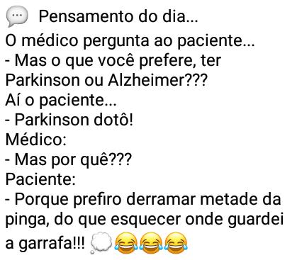Parkinson ou alzheimer?. O médico pergunta ao paciente... - Mas o que você prefere, ter Parkinson ou Alzheimer???.