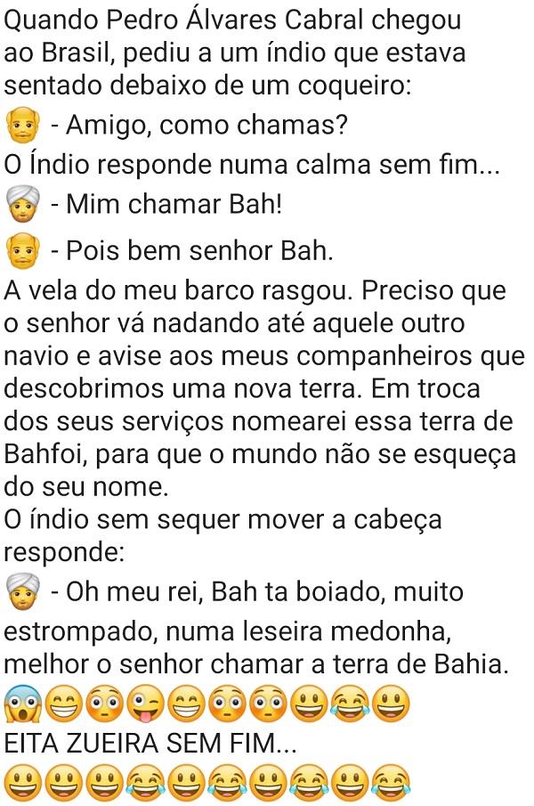 Quando Pedro Álvares Cabral chegou ao Brasil.... Piada de bahiano... .