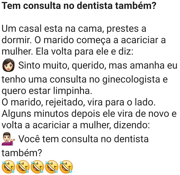 Tem consulta no dentista também?. O marido está com sua mulher na cama, quando ela diz que terá consulta no ginecologista....