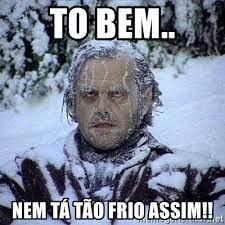 Tô bem, nem tá tão frio assim. Tô bem, nem tá tão frio assim kkkkk.