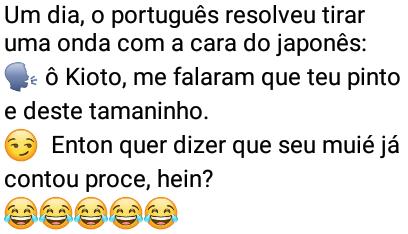 O português e o japonês. Portuga se achando esperto, resolve tirar onda com cara do japonês....