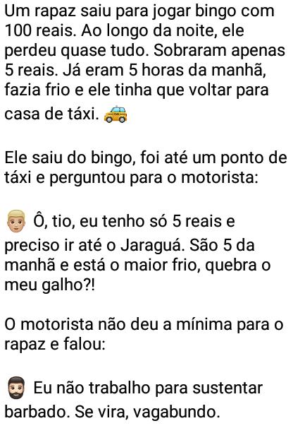 A vingança do rapaz. Um rapaz saiu para jogar bingo com 100 reais. Ao longo da noite, ele perdeu quase tudo....