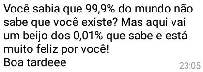 Você sabia que 99,9% do mundo.... ...não sabe que você existe?.