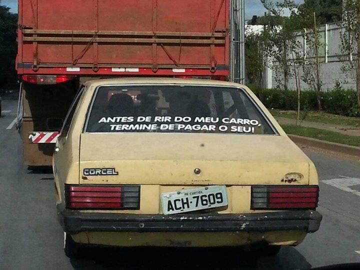 Antes de rir do meu carro termine de pagar o seu